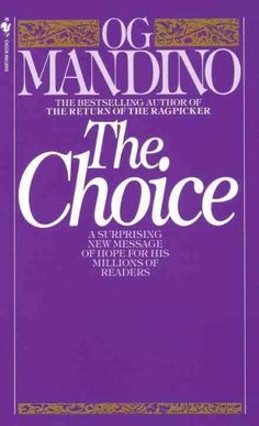 Choice! The key is Choice . You have options. You need not spend your life wallowing in failure, ignorance, grief, poverty, shame, and self-pity. But, hold on! If this is true then why have so many am