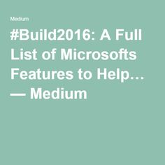 #Build2016: A Full List of Microsofts Features to Help… — Medium