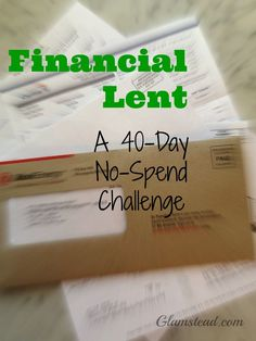 Financial Lent: A 40-day No-Spend Challenge There is still time to do this! Lent starts tomorrow!