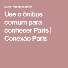 Use o ônibus comum para conhecer Paris   Conexão Paris