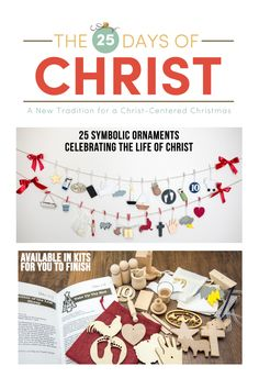 Make Christmas meaningful! The 25 Days of Christ: A New Tradition for a Christ Centered Christmas. DIY ornament kits representing stories and teachings from the life of Christ.