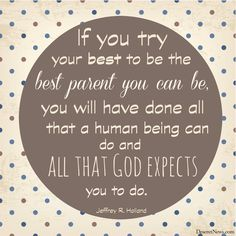 Elder Jeffrey R. Holland   33 tips for Mom and Dad: Parenting advice, encouragement from LDS leaders   DeseretNews.com #LDS #quotes #parenting