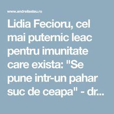 """Lidia Fecioru, cel mai puternic leac pentru imunitate care exista: """"Se pune intr-un pahar suc de ceapa"""" - dr. Andrei Laslău Pune, Good To Know, Mai, Diabetes, Remedies, Healthy, Yoga, Diet, Home Remedies"""