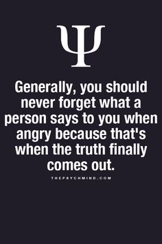 Generally, you should never forget what a person says to you one angry because that's when the truth finally comes out Psychology Fun Facts, Psychology Says, Psychology Quotes, Color Psychology, Behavioral Psychology, Psychology Careers, Health Psychology, Fact Quotes, Me Quotes