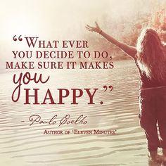 """""""sea lo que sea que decidas hacer, asegúrate de que te haga feliz""""  ... Paulo Coelho"""