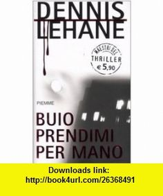 Buio prendimi per mano (9788838483103) Dennis Lehane , ISBN-10: 8838483108  , ISBN-13: 978-8838483103 ,  , tutorials , pdf , ebook , torrent , downloads , rapidshare , filesonic , hotfile , megaupload , fileserve