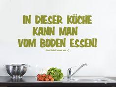 Lustiges Wandtattoo für die Küche: In dieser Küche kann man vom Boden essen.Man findet immer was :-)