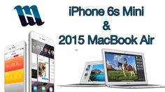 iPhone 6s Mini & 2015 MacBook Air: Rumors, Leaks and What To Expect