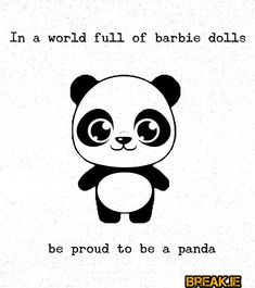 In a world full of barbie dolls be proud to be a Panda. Cute Animal Quotes, Cute Funny Quotes, Cute Animals, Funny Memes, Memes Humor, We Bare Bears Wallpapers, Panda Wallpapers, Cute Cartoon Wallpapers, Cute Panda Cartoon