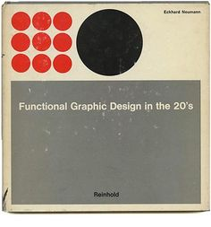 Eckhard Neumann: FUNCTIONAL GRAPHIC DESIGN IN THE 20'S. New York: Reinhold Publishing Corporation, 1967