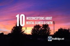10-Misconceptions-About-Mental-Illness-and-Faith-Brad-Bridges-net-Mental-Health-Church-Pastors