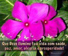 Meu desejo para hoje? Que Deus ilumine tua vida com saúde, paz, amor, alegria e prosperidade!