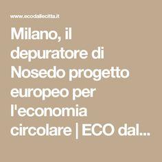 Milano, il depuratore di Nosedo progetto europeo per l'economia circolare | ECO dalle CITTA' | Notiziario per l'ambiente urbano