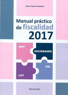 Manual práctico de fiscalidad 2017 / Arturo Tuero Fernández