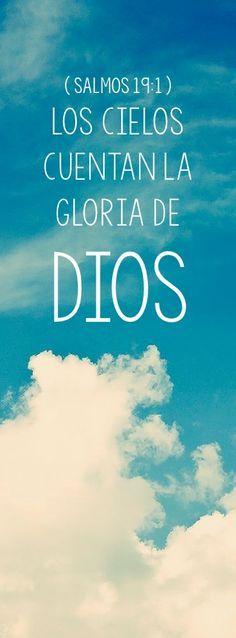 Salmo 19:1 Los cielos cuentan la gloria de Dios, Y el firmamento anuncia la obra de sus manos.♔