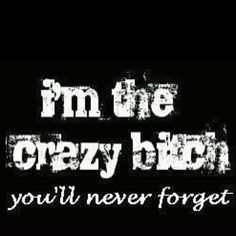 I'm the crazy Bitch you'll never forget Trauma, Bitch Quotes, Bipolar Disorder, Mental Disorders, Thats The Way, Never Forget, Have Time, Subaru, A Team
