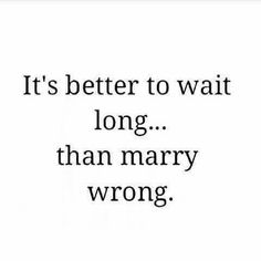 "my boyfriend and i literally had this conversation last night. ""wrong"" wasn't in the sense of marrying the wrong person, because we've been together for five yrs. but not to do it out of impulsion and because everyone else is doing it. *yay wedding season!* ._."