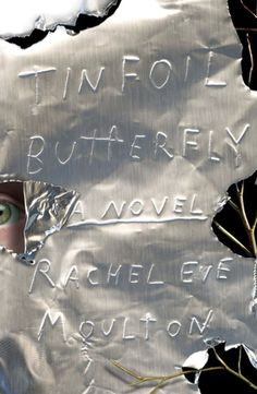 Tinfoil Butterfly by Rachel Eve Moulton The 78 Best Book Covers of 2019 Creative Book Covers, Best Book Covers, Cover Books, New Books, Good Books, Butterfly Books, Butterfly Top, Boy Face, Type Treatments