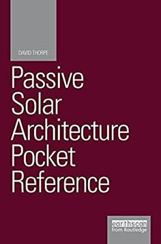 [Free eBook] Passive Solar Architecture Pocket Reference: Second edition (Energy Pocket Reference) Author David Thorpe, Got Books, Books To Read, Adrian Newey, Andrew Robinson, George St Pierre, Tom Wilson, Michael Collins, Amy Schumer, Passive Solar