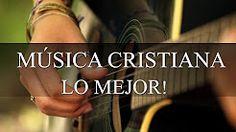 La Mejor Música Cristiana 2017 - YouTube