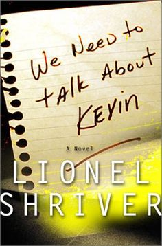 We Need to Talk About Kevin - Lionel Shriver.  I have this book and know it's been made into a movie.  It sounds absolutely terrifying, and I haven't had the guts to pick it up and read it yet.