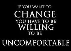 Willing to be uncomfortable!!
