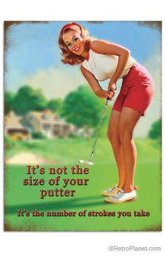 It's Not the Size of Your Putter - It's the number of strokes you take.