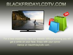 Surprises are always sounds good for everyone, make a surprise for special one with Blackfridaylcdtv.com it's the television on best deal you can get special television within your budget to. And make them to feel much special before everyone with an attractive television without wasting any money. Just get the best experience of online shopping to like a click can bring our purchase to our home with more safe. Get your television on Blackfridaylcdtv.com and get it as soon…