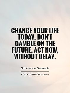 Change Your Life Today Don T Gamble On The Future Act Now