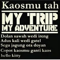My trip my adventure Design Kaos, Wallpaper Hp, Qoutes, Funny Quotes, Quotes Lucu, Jokes And Riddles, Quotes Indonesia, Haha, Hello Kitty