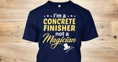 This Shirt Makes A Great Gift For You And Your Family.  Concrete Finisher - Not Magician .Ugly Sweater, Xmas  Shirts,  Xmas T Shirts,  Job Shirts,  Tees,  Hoodies,  Ugly Sweaters,  Long Sleeve,  Funny Shirts,  Mama,  Boyfriend,  Girl,  Guy,  Lovers,  Papa,  Dad,  Daddy,  Grandma,  Grandpa,  Mi Mi,  Old Man,  Old Woman, Occupation T Shirts, Profession T Shirts, Career T Shirts,
