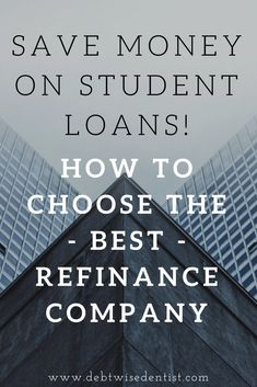 How To Choose The Best Company To Refinance Your Student Loans