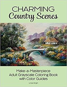Charming Country Scenes: Make-a-Masterpiece Adult Grayscale Coloring Book with Color Guides  by Linda Wright