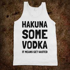 Hakuna some vodka...LURVE!