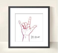 I LOVE YOU, It's true - Sign language - PRINT
