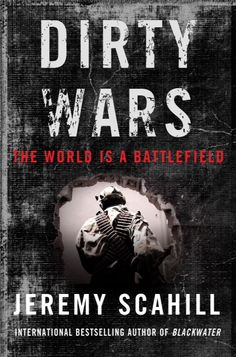Dirty Wars: The World Is a Battlefield by Jeremy #Scahill