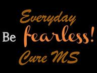 Multiple Sclerosis...Be Fearless