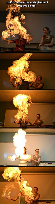 Setting the students on fire…