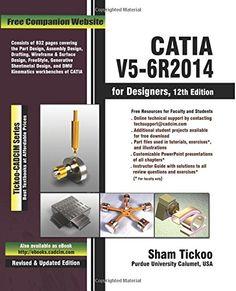CATIA V5-6R2014 for designers / contributing author, Sham Tickoo