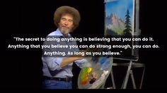 """""""The secret to doing anything is..."""" Worldly wisdom from bob ross [Image] : GetMotivated"""