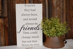Check out this item in my Etsy shop https://www.etsy.com/listing/473671020/friendship-gift-friendship-sign-gift-for