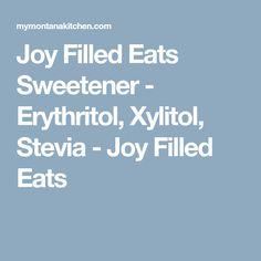 Joy Filled Eats Sweetener - Erythritol, Xylitol, Stevia - Joy Filled Eats
