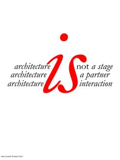architecture is not a stage | architecture is a partner | architecture is interaction