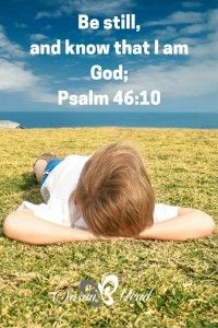 How many times as a kid did you lay out on the ground on a sunny day, soft clouds drifting overhead, and talk to God? Oh, yea, me too! Ready to do it again? Yea, be still and know God. Join me...