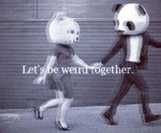 Get weird and stay trippy! Lets Be Weird Together, Lets Get Weird, Stay Weird, Trippy Quotes, Rave Quotes, Together Quotes, Favim, Alice In Wonderland, Make Me Smile