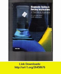Diagnostic Testing and Nursing Implications A Case Study Approach (9780801658419) Kathleen Deska Pagana, Timothy J. Pagana , ISBN-10: 0801658411  , ISBN-13: 978-0801658419 ,  , tutorials , pdf , ebook , torrent , downloads , rapidshare , filesonic , hotfile , megaupload , fileserve