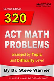 320 ACT Math Problems - Free Chapter: http://satprepget800.com/ACT-Prep-Red-Book-Free-Sample.pdf