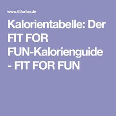 Kalorientabelle:  Der FIT FOR FUN-Kalorienguide - FIT FOR FUN
