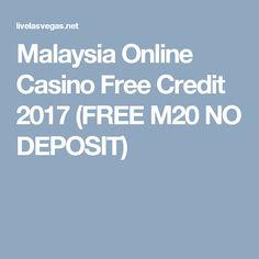 Malaysia Online Casino Free Credit 2017 (FREE M20 NO DEPOSIT)