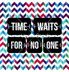 Motivating poster for your design chevron vector. Time waits for no one by alevtina on VectorStock®